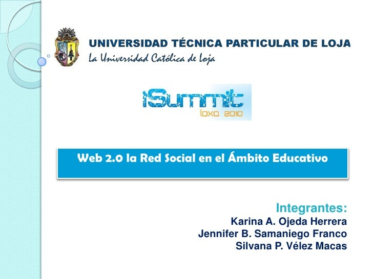 Web 2.0 la Red Social en el Ámbito Educativo<br />Integrantes:<br />Karina A. Ojeda Herrera<br />Jennifer B. Samaniego Fra...