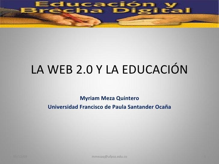 LA WEB 2.0 Y LA EDUCACIÓN Myriam Meza Quintero Universidad Francisco de Paula Santander Ocaña 08/06/09 [email_address]