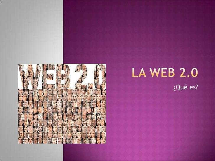 La web 2.0<br />¿Qué es?<br />