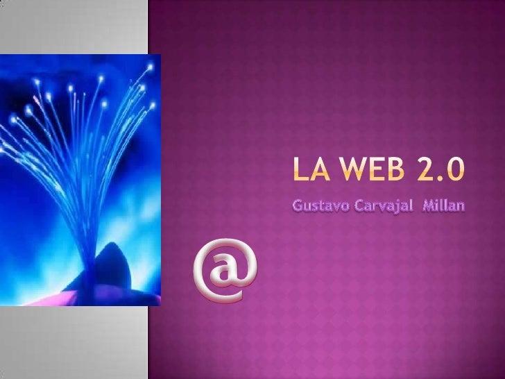 La web 2.0<br />Gustavo CarvajalMillan<br />@<br />