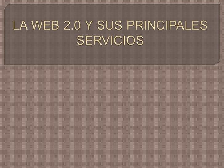 LA WEB 2.0 Y SUS PRINCIPALES SERVICIOS<br />