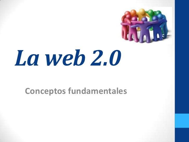 La web 2.0<br />Conceptos fundamentales<br />