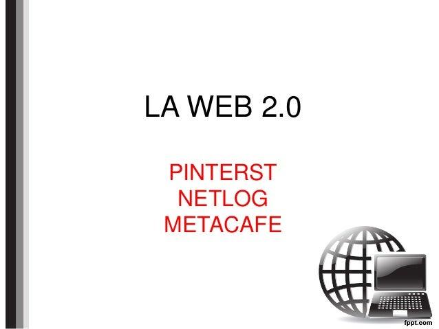 LA WEB 2.0 PINTERST NETLOG METACAFE