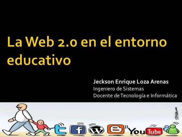 Jeckson Enrique Loza Arenas Ingeniero de Sistemas Docente deTecnología e Informática