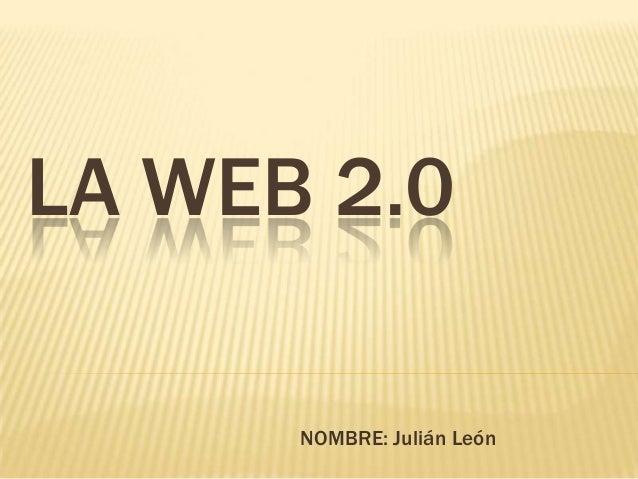 LA WEB 2.0 NOMBRE: Julián León