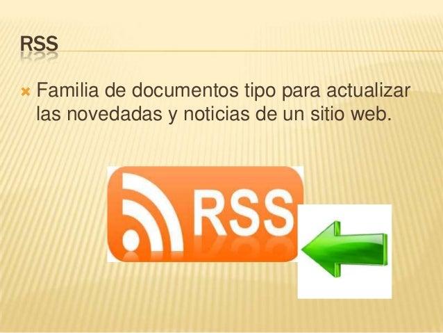 RSS  Familia de documentos tipo para actualizar las novedadas y noticias de un sitio web.