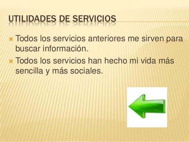 UTILIDADES DE SERVICIOS  Todos los servicios anteriores me sirven para buscar información.  Todos los servicios han hech...