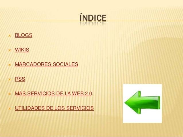 ÍNDICE  BLOGS  WIKIS  MARCADORES SOCIALES  RSS  MÁS SERVICIOS DE LA WEB 2.0  UTILIDADES DE LOS SERVICIOS