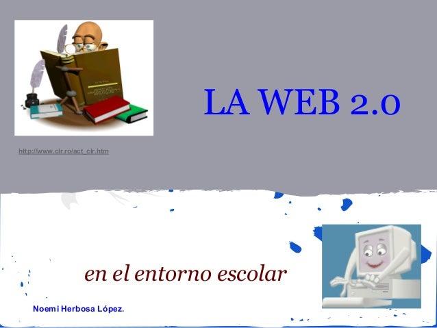 LA WEB 2.0 http://www.clr.ro/act_clr.htm  en el entorno escolar Noemi Herbosa López.
