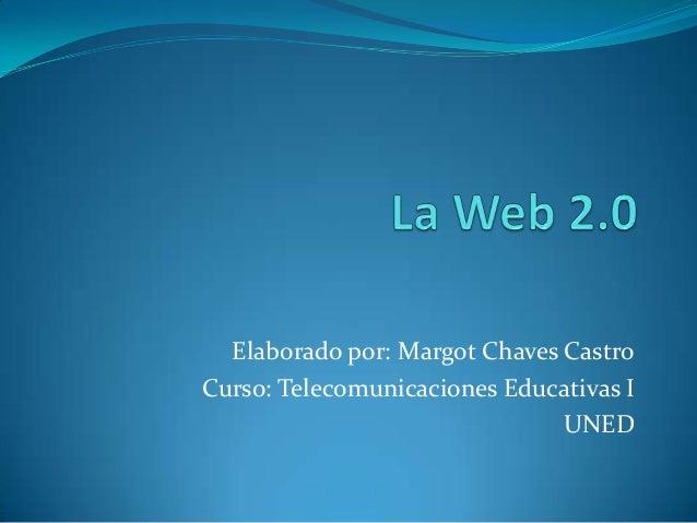 Elaborado por: Margot Chaves Castro Curso: Telecomunicaciones Educativas I UNED