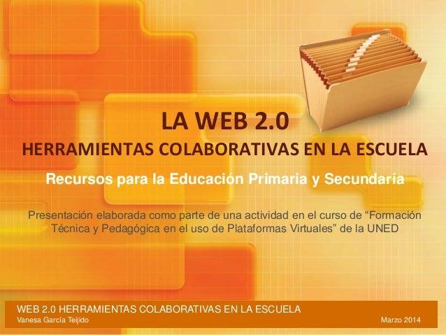 LA WEB 2.0 HERRAMIENTAS COLABORATIVAS EN LA ESCUELA Recursos para la Educación Primaria y Secundaria Presentación elaborad...