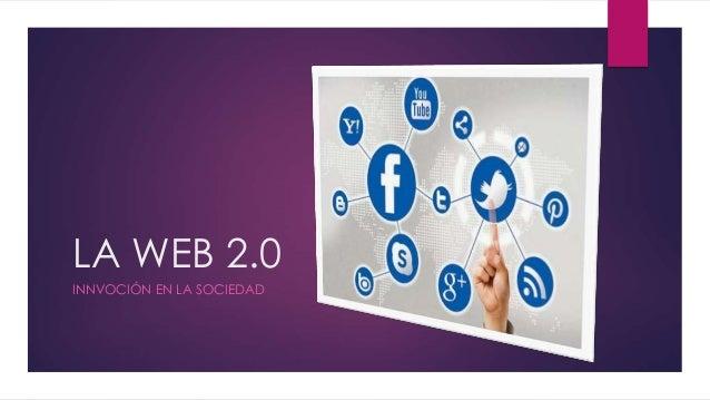 LA WEB 2.0  INNVOCIÓN EN LA SOCIEDAD