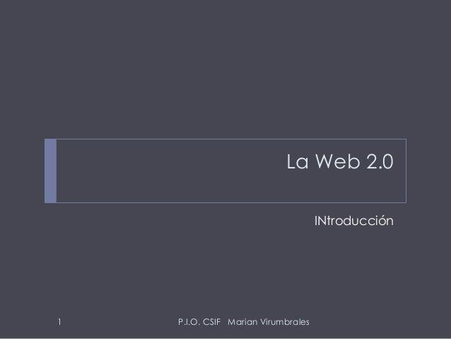 La Web 2.0 INtroducción P.I.O. CSIF Marian Virumbrales1