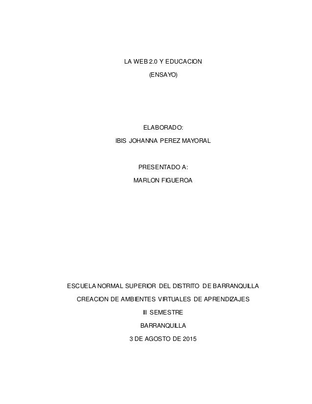 LA WEB 2.0 Y EDUCACION (ENSAYO) ELABORADO: IBIS JOHANNA PEREZ MAYORAL PRESENTADO A: MARLON FIGUEROA ESCUELA NORMAL SUPERIO...