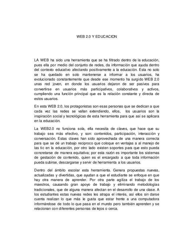 WEB 2.0 Y EDUCACION LA WEB ha sido una herramienta que se ha filtrado dentro de la educación, pues ella por medio del conj...