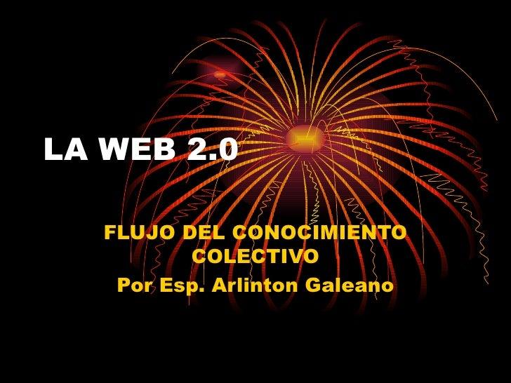 LA WEB 2.0 FLUJO DEL CONOCIMIENTO COLECTIVO Por Esp. Arlinton Galeano