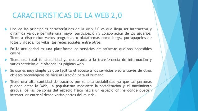 CARACTERISTICAS DE LA WEB 2,0  Una de las principales características de la web 2.0 es que llega ser interactiva y dinámi...