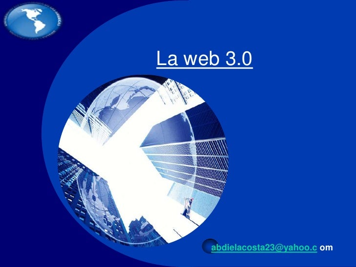La web 3.0 <br />abdielacosta23@yahoo.com<br />