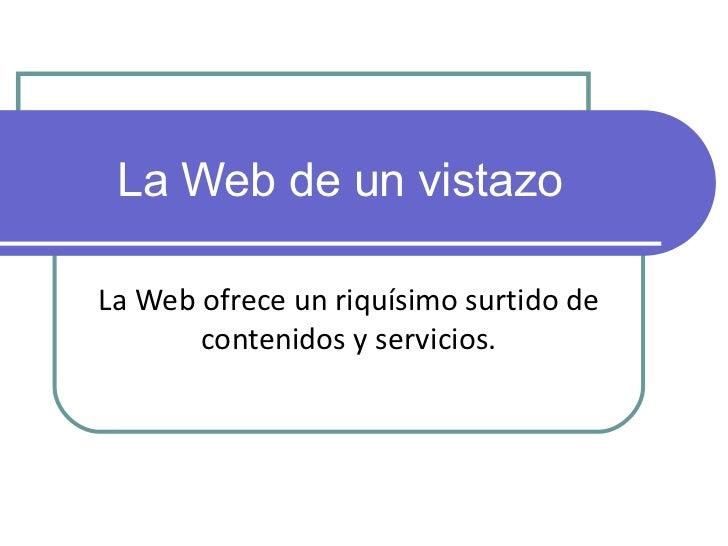 La Web de un vistazo La Web ofrece un riquísimo surtido de contenidos y servicios.