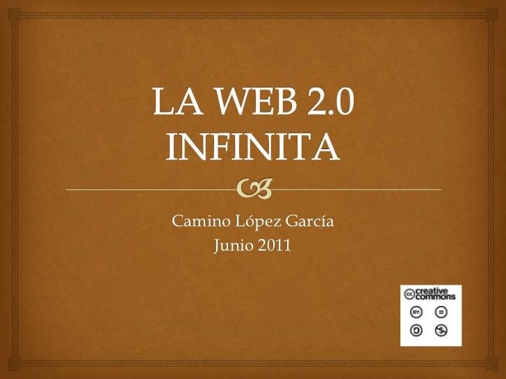 LA WEB 2.0 INFINITA<br />Camino López García<br />Junio 2011<br />