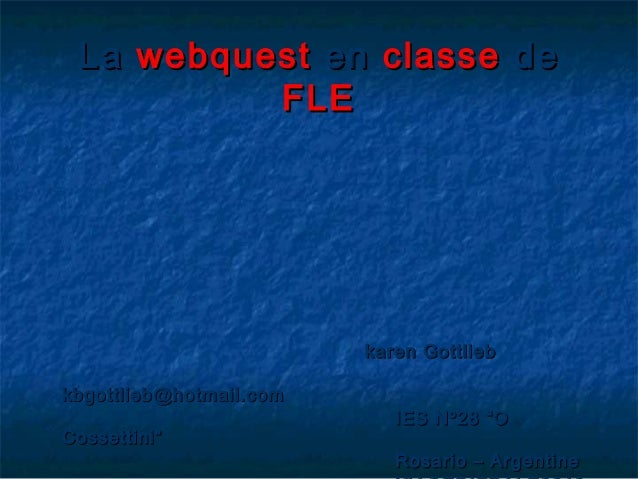 LaLa webquestwebquest enen classeclasse dede FLEFLE karen Gottliebkaren Gottlieb kbgottlieb@hotmail.comkbgottlieb@hotmail....
