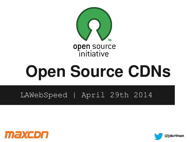 Open Source CDNs LAWebSpeed | April 29th 2014 @jdorfman