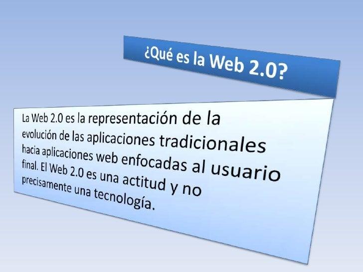 ¿Qué es la Web 2.0?<br />La Web 2.0 es la representación de la evolución de las aplicaciones tradicionales hacia aplicaci...