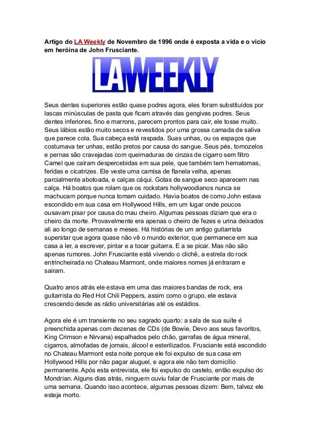 Artigo do LA Weekly de Novembro de 1996 onde é exposta a vida e o vicioem heróina de John Frusciante.Seus dentes superiore...