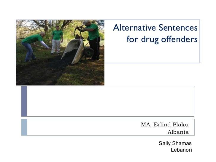 Alternative Sentences for drug offenders   MA. Erlind Plaku Albania Sally Shamas Lebanon