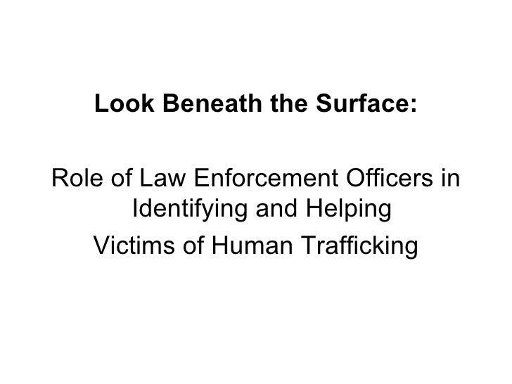 <ul><li>Look Beneath the Surface: </li></ul><ul><li>Role of Law Enforcement Officers in Identifying and Helping  </li></ul...