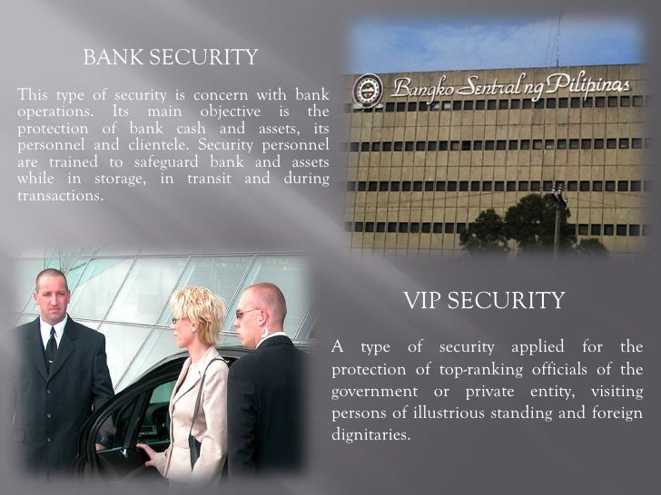 BANK SECURITY  This type of security is concern with bank operations. Its main objective is the protection of bank cash an...