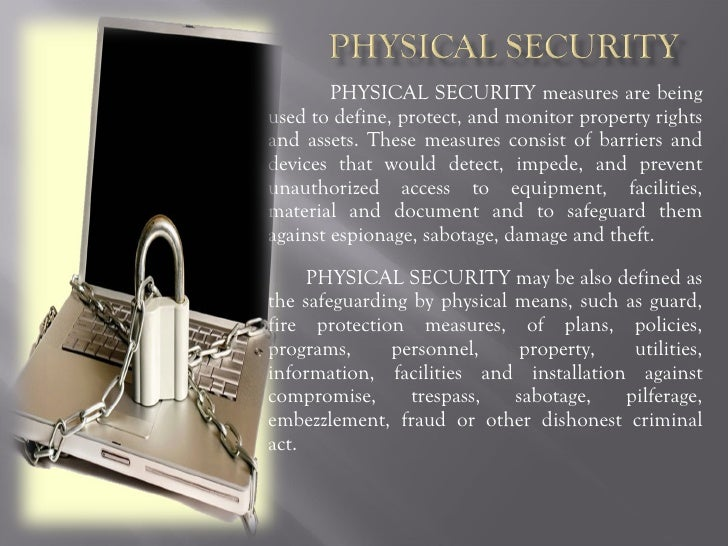 PHYSICAL SECURITY measures are being used to define, protect, and monitor property rights and assets. These measures consi...