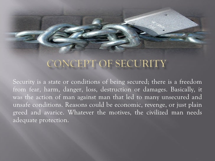 Security is a state or conditions of being secured; there is a freedom from fear, harm, danger, loss, destruction or damag...