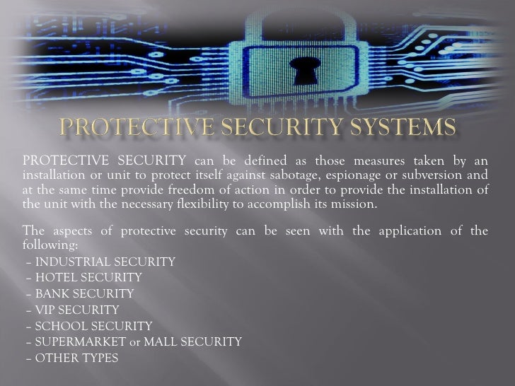 PROTECTIVE SECURITY can be defined as those measures taken by an installation or unit to protect itself against sabotage, ...