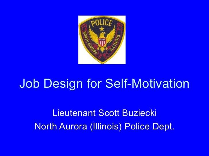 Job Design for Self-Motivation Lieutenant Scott Buziecki North Aurora (Illinois) Police Dept.