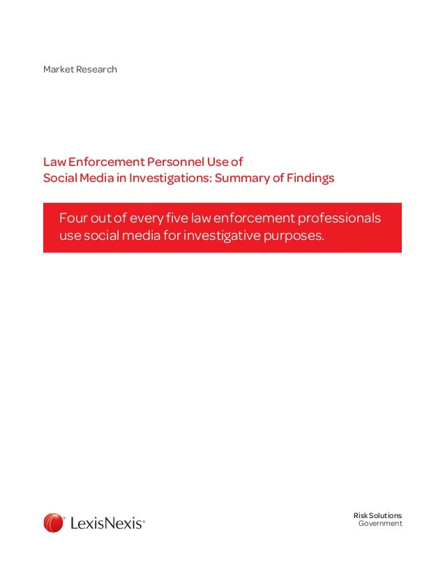 Market Research Law Enforcement Personnel Use of Social Media in Investigations: Summary of Findings Four out of every fiv...