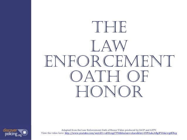 The     Law enforcement   oath of    honor                  Adapted from the Law Enforcement Oath of Honor Video produced ...
