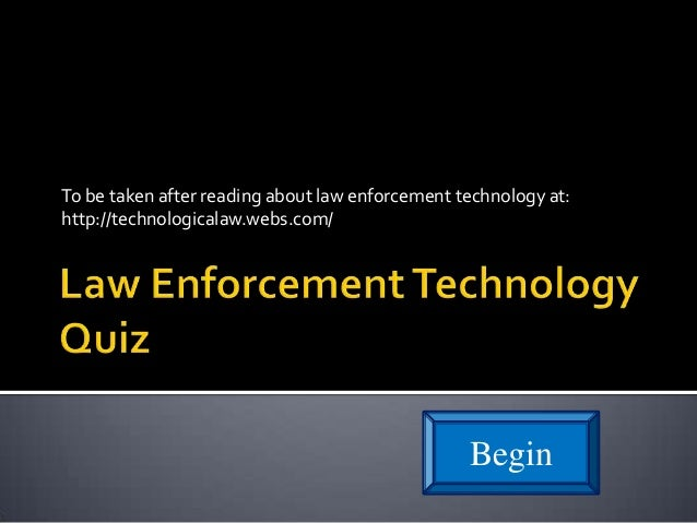 To be taken after reading about law enforcement technology at:http://technologicalaw.webs.com/                            ...