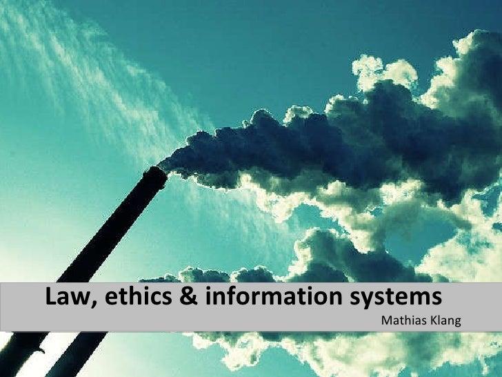 Law, ethics & information systems <ul><li>Mathias Klang </li></ul>