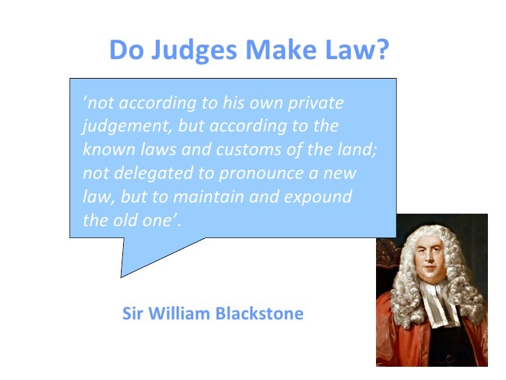 do judges make law or interpret law essay Judges do both judges interpret the statue law and they make the common law there are two types of law one would be the primary law, which is also known.