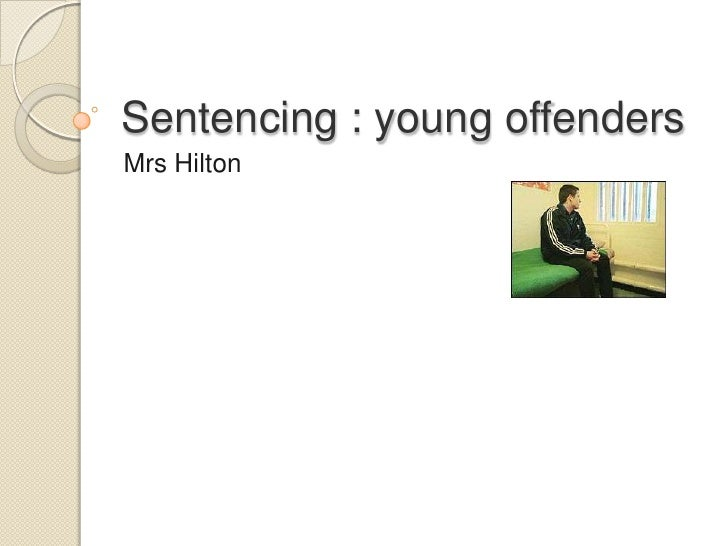 Sentencing : young offenders Mrs Hilton