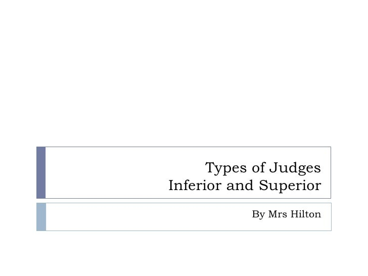 Types of Judges Inferior and Superior            By Mrs Hilton