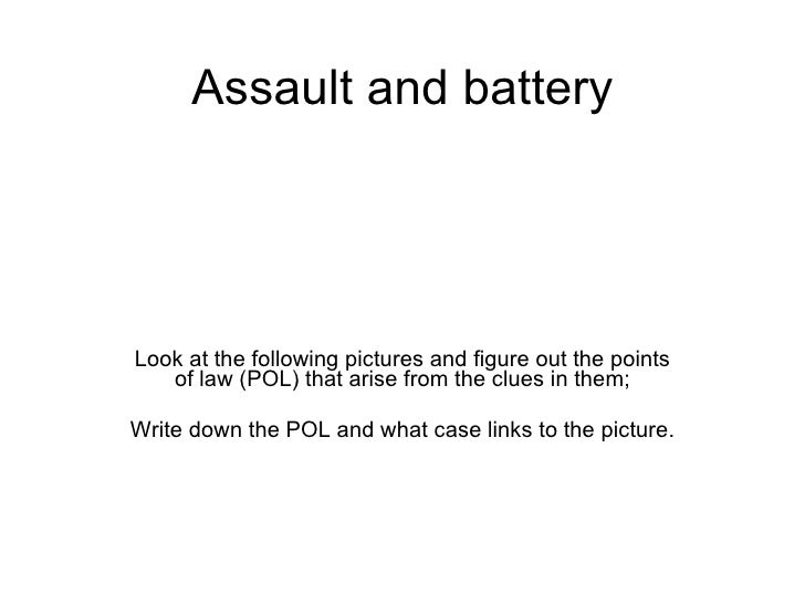 Assault and battery Look at the following pictures and figure out the points of law (POL) that arise from the clues in the...
