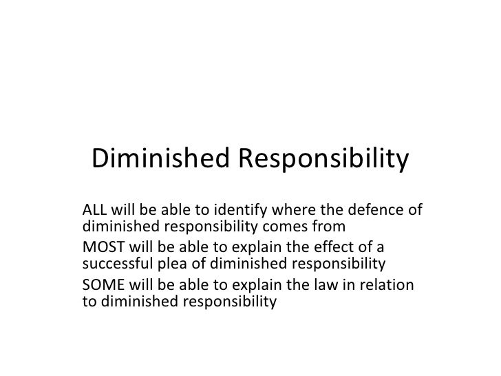 Diminished Responsibility <br />ALL will be able to identify where the defence of diminished responsibility comes from<br ...