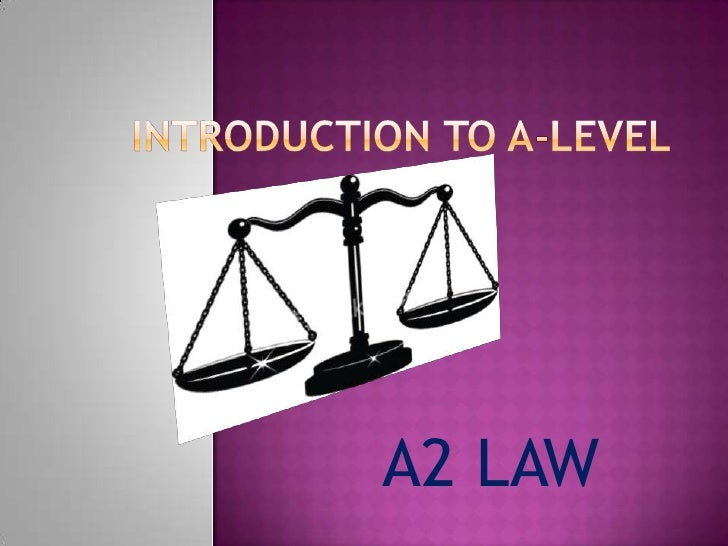 Introduction to A-Level <br />A2 LAW<br />