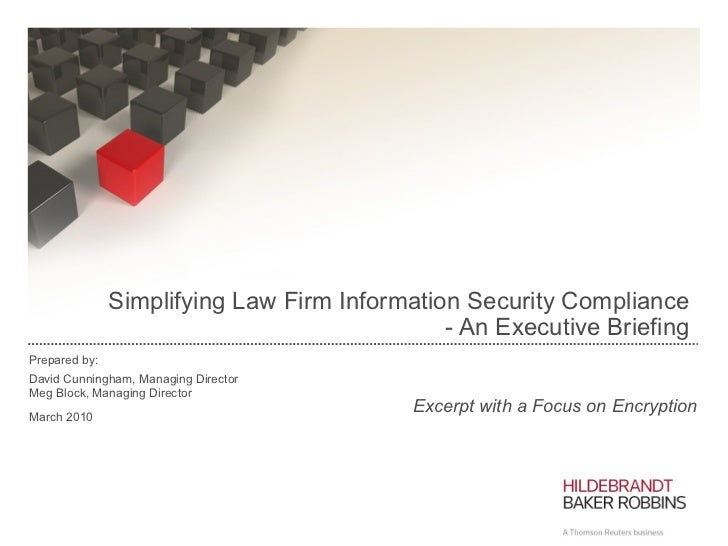 Simplifying Law Firm Information Security Compliance  - An Executive Briefing  Prepared by: David Cunningham, Managing D...