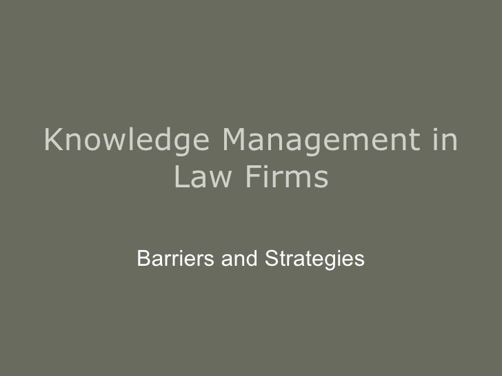 Knowledge Management in Law Firms Barriers and Strategies