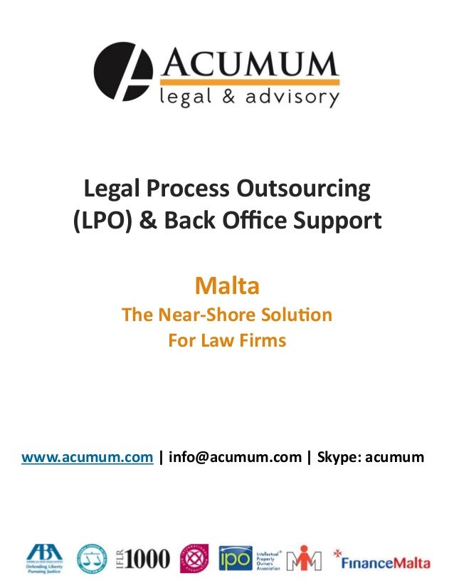 Legal Process Outsourcing (LPO) & Back Office Support Malta The Near-Shore Solution For Law Firms www.acumum.com | info@ac...