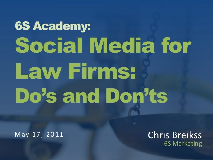 6S Academy:Social Media forLaw Firms:Do's and Don'ts<br />May 17, 2011<br />Chris Breikss<br />6S Marketing  <br />