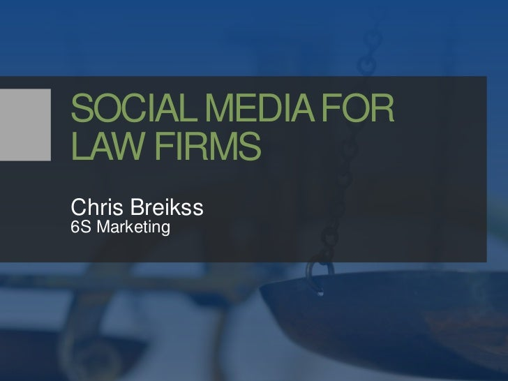 SOCIAL MEDIA FOR LAW FIRMS<br />Chris Breikss<br />6S Marketing<br />